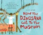 How the Dinosaur Got to the Musuem