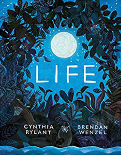 Life by Cynthia Rylant and Brendan Wenzel