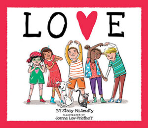 Love by Stacy McAnulty and Joanne Lew-Vriethoff