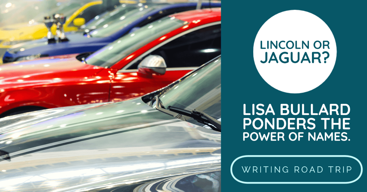 Writing Road Trip | Lincoln or Jaguar | Lisa Bullard