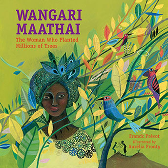 Wangari Maathai The Woman Who Planted Trees