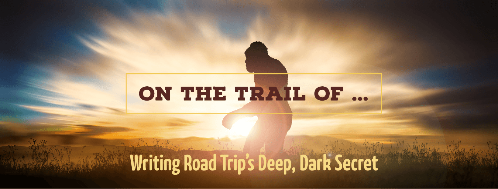 Writing Road Trip   On the Trail of Bigfoot