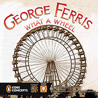 George Ferris: What a Wheel