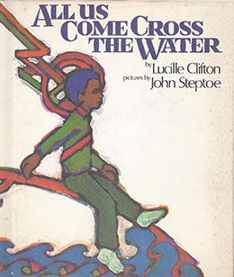 All Us Come Cross the Water by Lucille Clifton