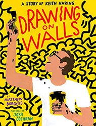 Drawing on the Walls A Story of Keith Haring