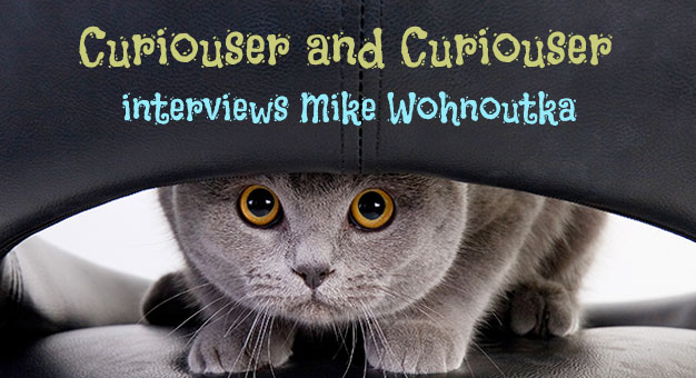 Curiouser and Curiouser with Mike Wohnoutka